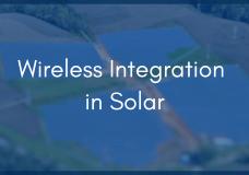 Don't Fear Industrial Wireless Integration in Solar
