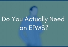 Think You Need an EPMS System? Read This First