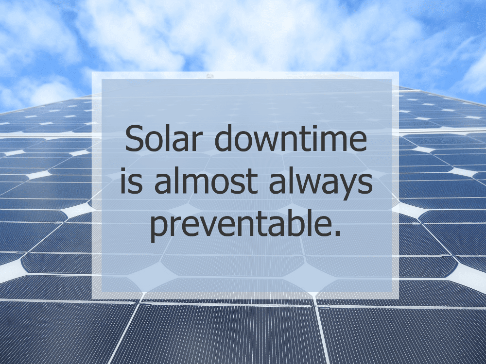 Solar Downtime is Almost Always Preventable