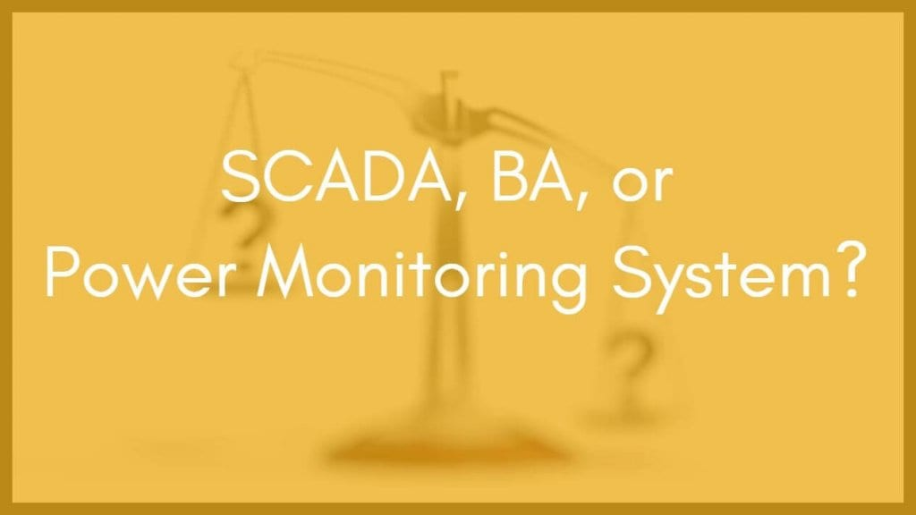 Choosing a Power Monitoring System Over SCADA